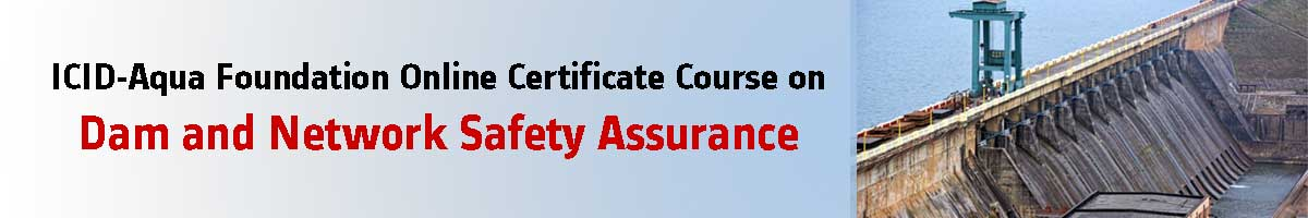 ICID-Aqua Foundation Online Certificate Course on Dam and Network Safety Assurance